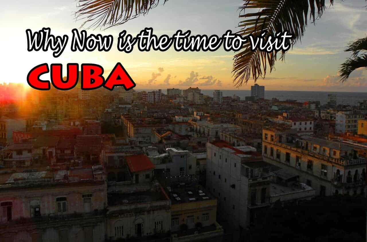 Why Now is the Time to Visit Cuba