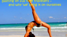 Bashing on full time travellers – and why 'we' bring it on ourselves