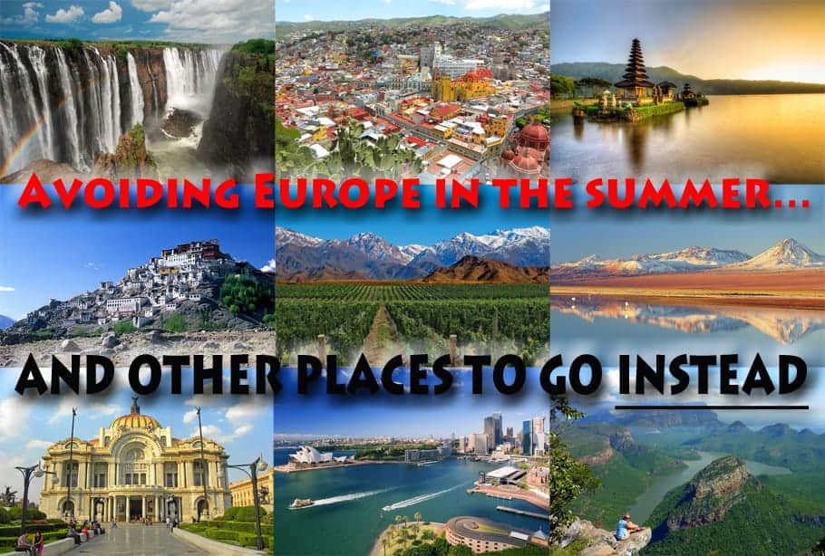 Avoiding Europe in the summer…and other places to go instead.