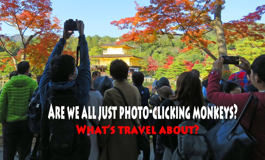 Our Kyoto meltdowns. Are we all just photo-clicking monkeys What's travel about