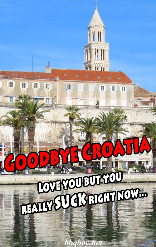 Goodbye Croatia. Love you but you really suck right now