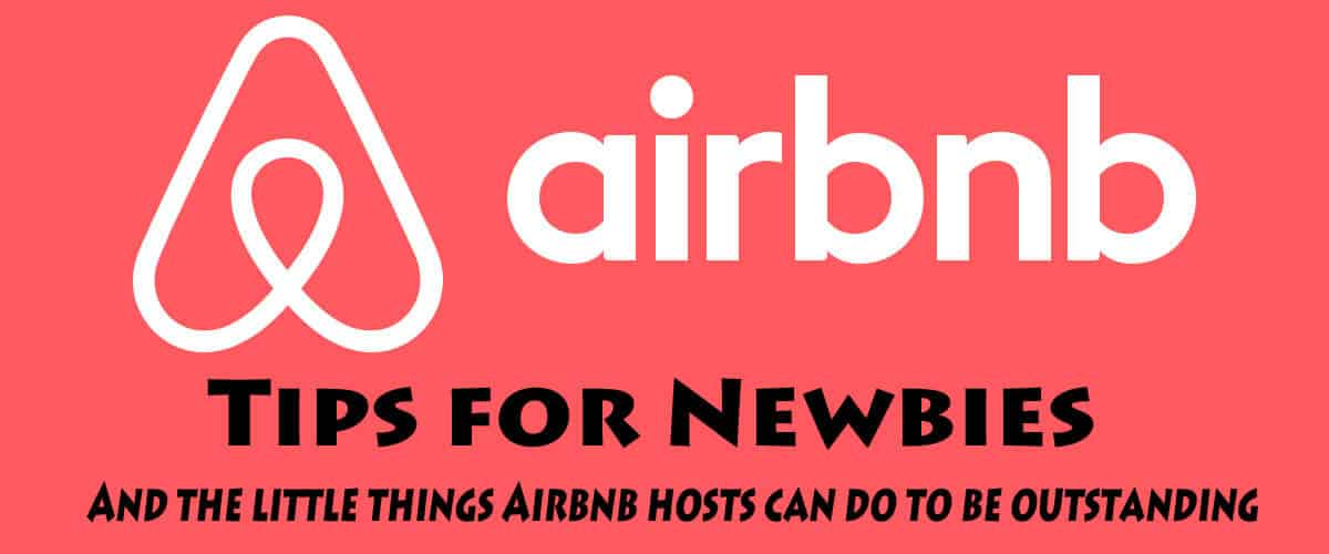 Our Airbnb tips for newbies. And the little things Airbnb hosts can do to be outstanding