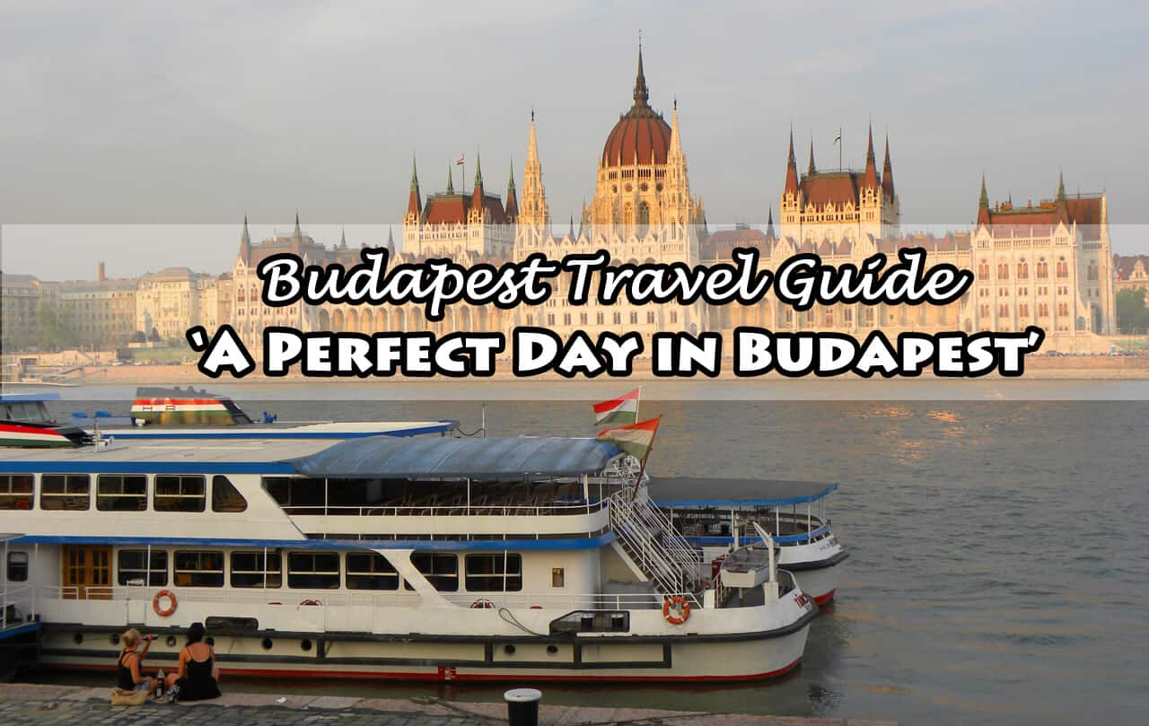 "Budapest Travel Guide: ""A Perfect Day in Budapest"""