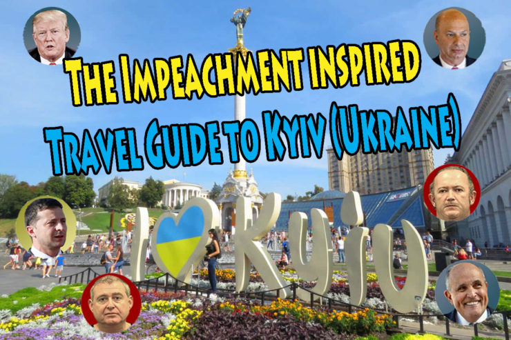 The Impeachment inspired Travel Guide to Kyiv (Ukraine)