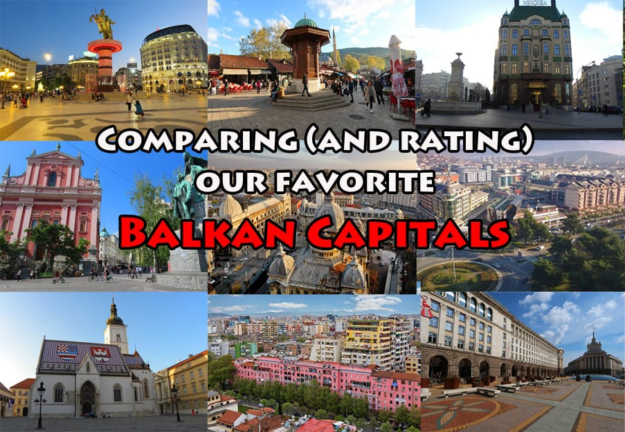 Comparing and rating our favorite Balkan capitals